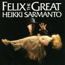 Felix The Great/Heikki Sarmanto