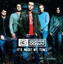 It's Not My Time (Int'l 2 Trk)/3 Doors Down