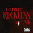 Kill Me/The Pretty Reckless