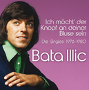 Ich möcht' der Knopf an deiner Bluse sein - 1976-1980/Bata Illic