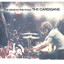 First Band On The Moon/The Cardigans