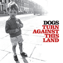 Turn Against This Land (Japanese version)/Dogs