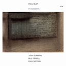 Fragments/Paul Bley, John Surman, Bill Frisell, Paul Motian