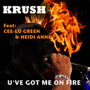 U GOT ME ON FIRE FEAT. CEE-LO GREEN & HEIDI ANNE/Krush