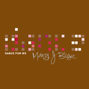 Dance For Me/Mary J. Blige