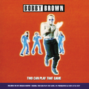 Two Can Play That Game/Bobby Brown