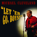 Let 'Er Go Boys!/Michael Cleveland