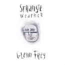 Strange Weather/Glenn Frey