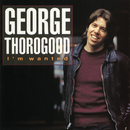 I'm Wanted/George Thorogood