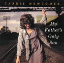 My Father's Only Son/Carrie Newcomer