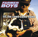 Till The Cows Come Home/Farmer Boys