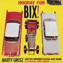 Hooray For Bix!/Marty Grosz