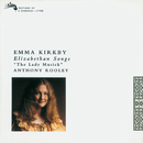 The Lady Musick - Elizabethan Songs/Emma Kirkby, Anthony Rooley