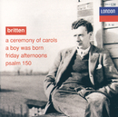 Britten: A Ceremony of Carols; A Boy was Born; Psalm 150/English Opera Group, The Purcell Singers, Copenhagen Boys' Choir, Choristers Of All Saints, Choirs Of Downside And Emanuel Schools, Benjamin Britten