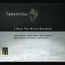 Takemitsu: I Hear The Water Dreaming; Toward The Sea I/II/III/Patrick Gallois, Fabrice Pierre, Göran Söllscher, Pierre-Henri Xuéreb, BBC Symphony Orchestra, Sir Andrew Davis