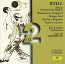 Weill: Kleine Dreigroschenmusik; Mahagonny Songspiel; Happy End; Berliner Requiem; Violin Concerto/London Sinfonietta, David Atherton