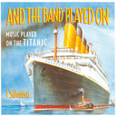 And The Band Played On - Music Played On The Titanic/I Salonisti