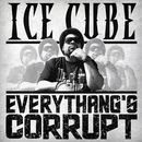 Everythang's Corrupt/Ice Cube