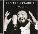 Ti Adoro/Luciano Pavarotti