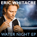 Water Night EP/Eric Whitacre