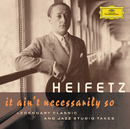 Jascha Heifetz - It Ain't Necessarily So. Legendary classic and jazz studio takes/Jascha Heifetz