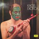 Kagel: Exotica; Tactil/Wilhelm Bruck, Theodor Ross, Mauricio Kagel