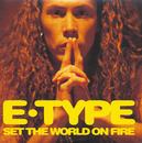 Set The World On Fire (Version 1)/E-Type