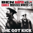 She Got Kick (International)/Ben Harper, Charlie Musselwhite