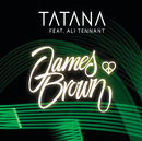 James Brown (feat. Ali Tennant)/Tatana