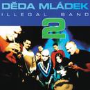 """2""/Deda Mladek Illegal Band"