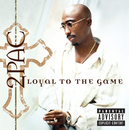 Loyal To The Game/2PAC (TUPAC SHAKUR)