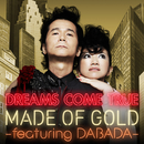 MADE OF GOLD ―featuring DABADA―/DREAMS COME TRUE