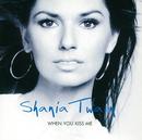 When You Kiss Me/Shania Twain