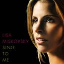 Sing To Me/Lisa Miskovsky