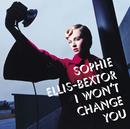 I Won't Change You (International CD Maxi)/Sophie Ellis-Bextor