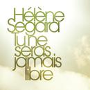 Tu Ne Seras Jamais Libre/Hélène Segara