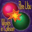 Worlds In Collision (Expanded)/Pere Ubu