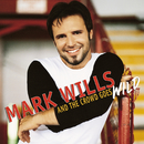 And The Crowd Goes Wild/Mark Wills