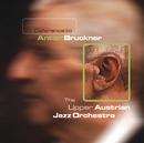 Deference To Anton Bruckner/Upper Austrian Jazz Orchestra