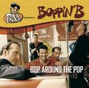 Bop Around The Pop/Boppin' B
