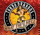 What The Hell/Tokyo Dragons