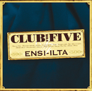 Ensi-ilta/Club For Five