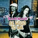 Be Good To Me/Karmah