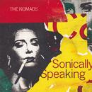 Sonically Speaking (Bonus Version)/The Nomads