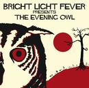Bright Light Fever Presents The Evening Owl/Bright Light Fever