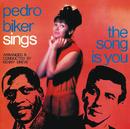 Pedro Biker Sings The Song Is You/Pedro Biker