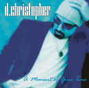A MOMENT OF YOUR TIME/D. Christopher