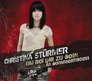 Um bei Dir zu sein / An Sommertagen/Christina Stürmer