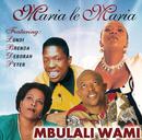 Mbulali Wami/Maria Le Maria