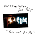 This One's for You (feat. Robyn)/Fläskkvartetten